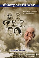 A Corporal's War: The WWII Adventures of a Royal Engineer Kindle Edition