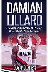 Damian Lillard: The Inspiring Story of One of Basketball's Star Guards (Basketball Biography Books) Kindle Edition
