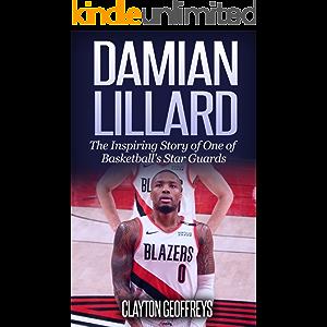 Damian Lillard: The Inspiring Story of One of Basketball's Star Guards (Basketball Biography Books)