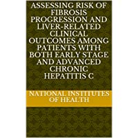 Assessing risk of fibrosis progression and liver-related clinical outcomes among...