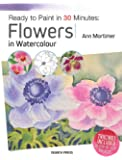 Ready to Paint in 30 Minutes: Flowers in Watercolour