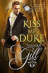 Kiss Me Duke (League of Unweddable Gentlemen Book 5) Kindle Edition