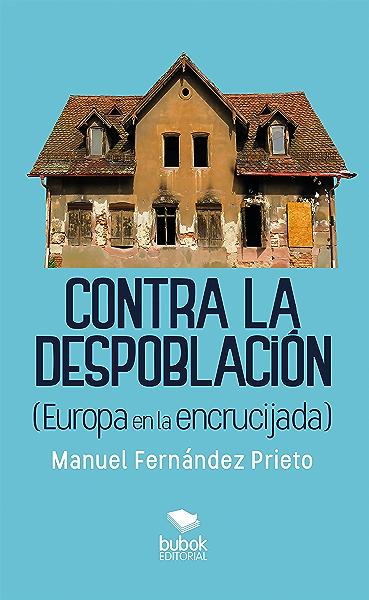 Contra la despoblación: Europa en la encrucijada eBook: Fernández Prieto, Manuel: Amazon.es: Tienda Kindle