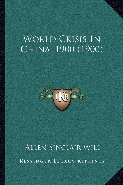World Crisis In China, 1900 (1900) PDF