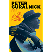 Feel Like Going Home: Portraits in Blues and Rock 'n' Roll book cover