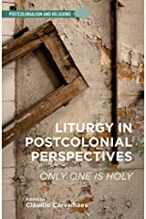 Liturgy in Postcolonial Perspectives: Only One Is Holy (Postcolonialism and Religions) Kindle Edition