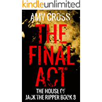 The Final Act (The House of Jack the Ripper Book 8)