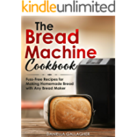 The Bread Machine Cookbook: Fuss-Free Recipes for Making Homemade Bread with Any Bread Maker