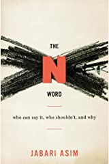 The N Word: Who Can Say It, Who Shouldn't, and Why Kindle Edition