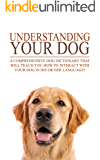 Dog Training: How to train your dog in his or her language (Training your dog,Dog training, dog sense, dog behavior training, dog behavior, dog behavior problems, dog behavior modification Book 1)