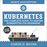 Kubernetes: The Complete Guide to Master Kubernetes for Beginners, Second Edition