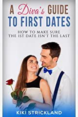 A Diva's Guide to First Dates: How to Make Sure the 1st Date Isn't the Last Kindle Edition