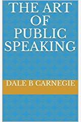 The Art of Public Speaking (Illustrated) Kindle Edition