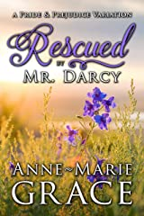 Rescued by Mr. Darcy: A Pride and Prejudice Variation Kindle Edition