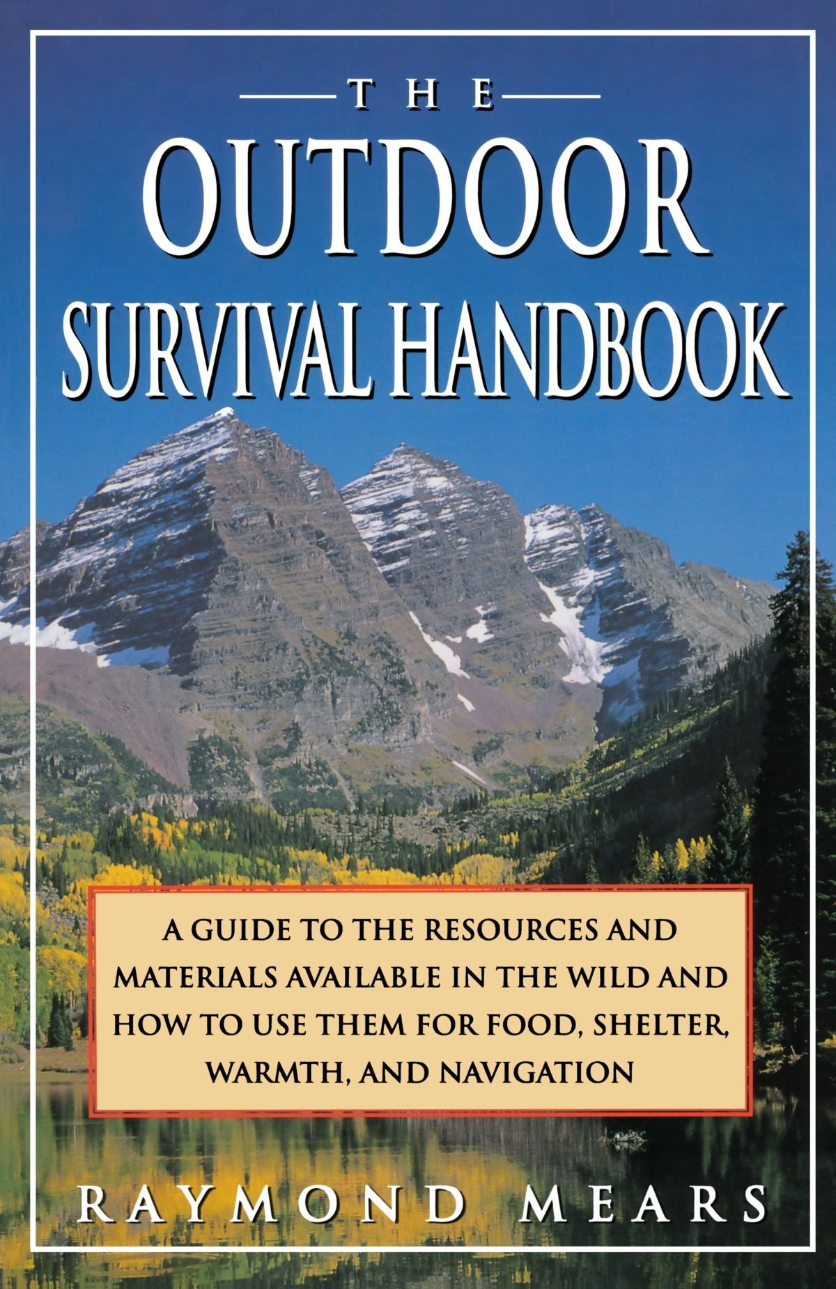 The Outdoor Survival Handbook: A Guide To The Resources & Material Available In The Wild & How To Use Them For Food, Shelter, Warmth, & Navigation by St. Martin's Griffin