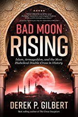 Bad Moon Rising: Islam, Armageddon, and the Most Diabolical Double-Cross in History Kindle Edition