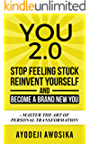 You 2.0: Stop Feeling Stuck, Reinvent Yourself, and Become a Brand New You - Master the Art of Personal Transformation (English Edition)