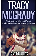 Tracy McGrady: The Inspiring Story of One of Basketball's Greatest Shooting Guards (Basketball Biography Books) Kindle Edition