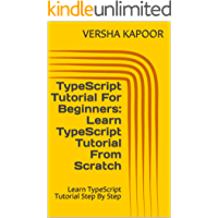 TypeScript Tutorial For Beginners: Learn TypeScript Tutorial From Scratch: Learn TypeScript Tutorial Step By Step (English Edition)