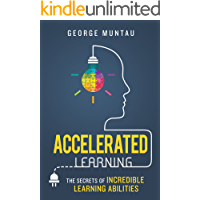 Accelerated Learning: The SECRETS of Incredible Learning Abilities: Train Your Brain to LEARN FASTER and BECOME SMARTER Than Ever