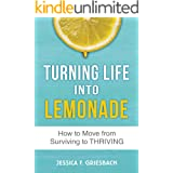 TURNING LIFE INTO LEMONADE: How to Move From Surviving to Thriving
