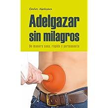 Adelgazar sin Milagros: de manera sana, rápida y permanente (Spanish Edition) Sep 14, 2013