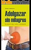 Adelgazar sin Milagros: de manera sana, rápida y permanente (Spanish Edition)