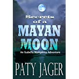 Secrets of a Mayan Moon: Isabella Mumphrey Adventure (Isabella Mumphrey Adventure Series Book 1)
