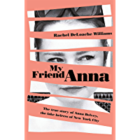 My Friend Anna: The true story of the fake heiress of New York City (English Edition)