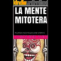 LA MENTE MITOTERA: Arquetipos mejicanos pa´curarse la tatema