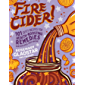 Fire Cider!: 101 Zesty Recipes for Health-Boosting Remedies Made with Apple Cider Vinegar