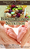 Natural Fertility - Hormone Balancing Nutrition (Your Custom Blueprint For Natural Fertility Book 2)
