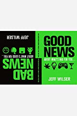 The Good News About What's Bad for You . . . The Bad News About What's Good for You Kindle Edition