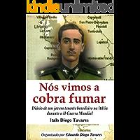 Nós vimos a cobra fumar: Diário de um jovem tenente brasileiro na Itália durante a II Guerra Mundial