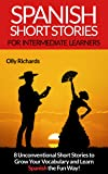 Spanish Short Stories For Intermediate Learners: 8 Unconventional Short Stories to Grow Your Vocabulary and Learn Spanish the Fun Way!