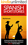 Spanish Short Stories For Intermediate Learners: 8 Unconventional Short Stories to Grow Your Vocabulary and Learn Spanish the Fun Way! (Spanish Edition)
