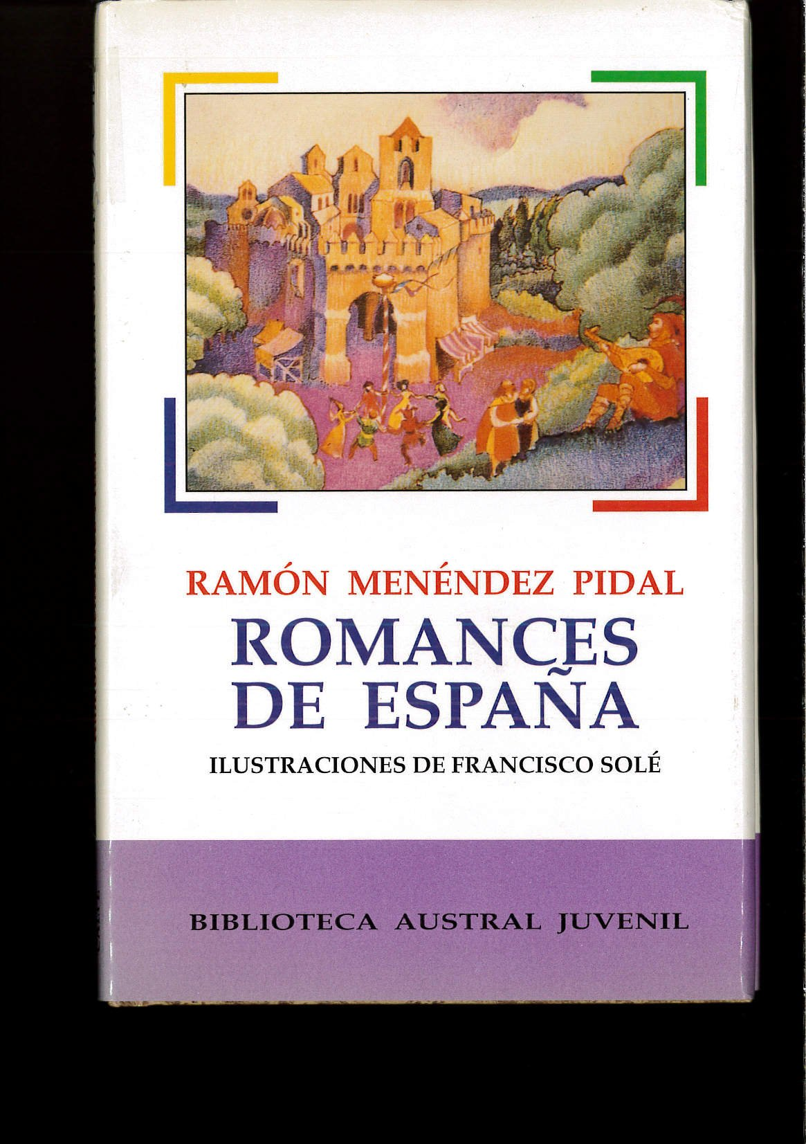 Romances de España: Amazon.es: MENENDEZ PIDAL, RAMON (ILUSTRACIONES DE FRANCISCO SOLE), MENENDEZ PIDAL, RAMON (ILUSTRACIONES DE FRANCISCO SOLE), MENENDEZ PIDAL, RAMON (ILUSTRACIONES DE FRANCISCO SOLE): Libros