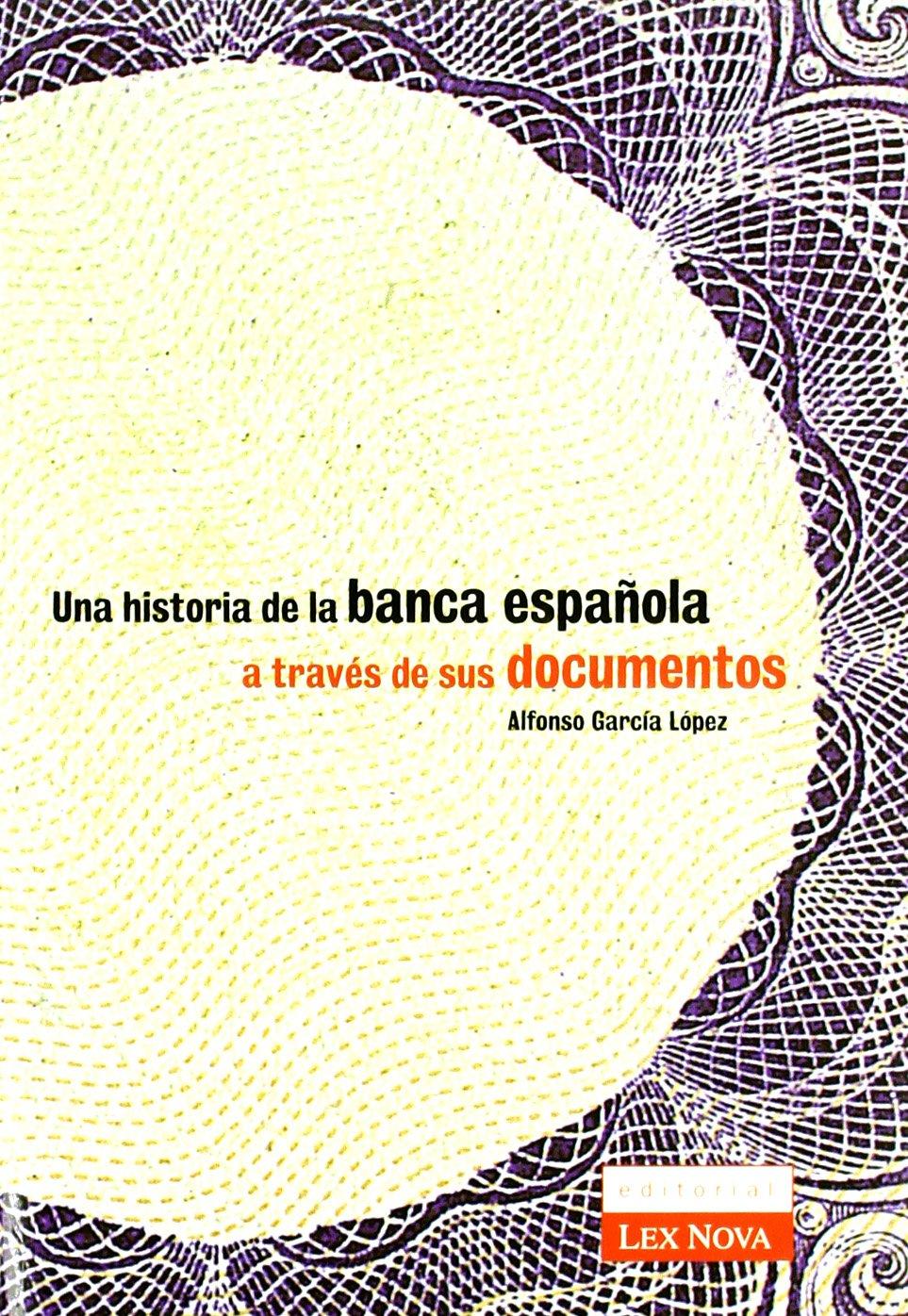 Historia de la banca española a través de sus documentos, Una Monografía: Amazon.es: Garcia Lopez, Alfonso, Lex Nova: Libros
