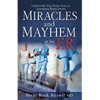 Miracles & Mayhem in the ER: Unbelievable True Stories from an Emergency Room Doctor