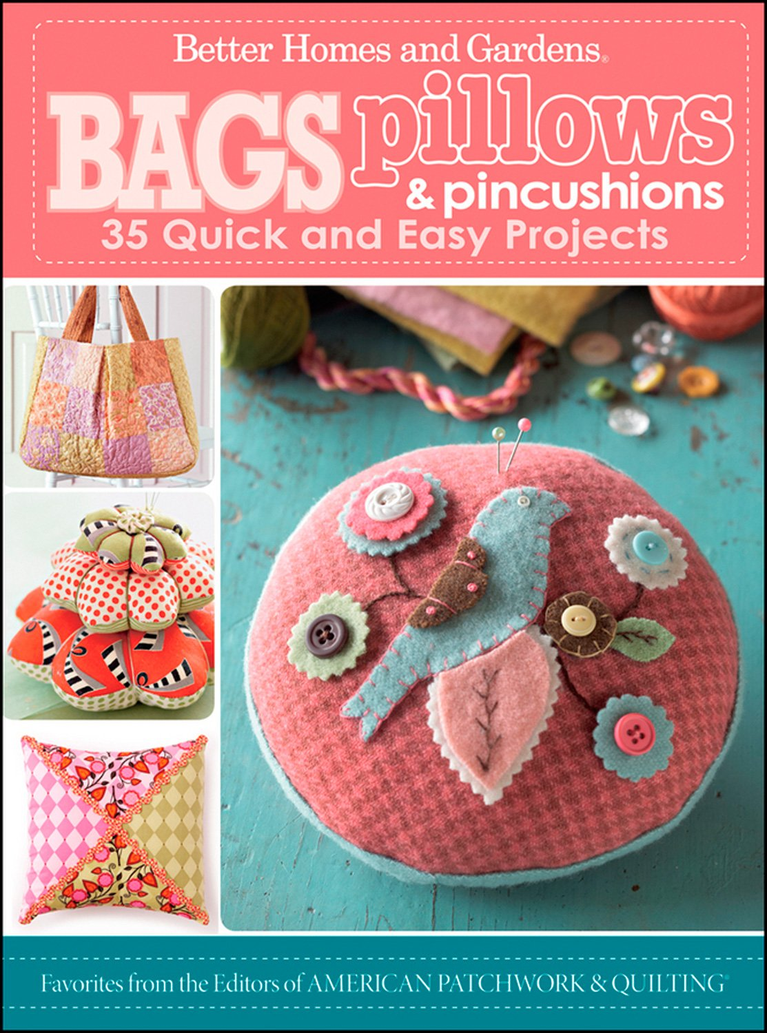 Bags, Pillows, and Pincushions: 35 Quick and Easy Projects (Better Homes and Gardens Cooking) PDF