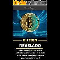 Bitcoin Revelado: Descubra os métodos e técnicas utilizados pelos investidores Bitcoin de maior sucesso para que você também possa lucrar e ter sucesso