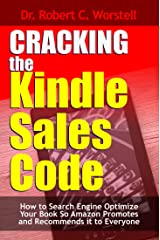 Cracking the Kindle Sales Code: How to Search Engine Optimize Your Book so Amazon Promotes and Recommends it to Everyone (Really Simple Writing & Publishing 7)