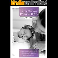 Recém Nascidos para leigos: Um guia com todas as informações básicas que você precisa saber quando seu bebê nascer