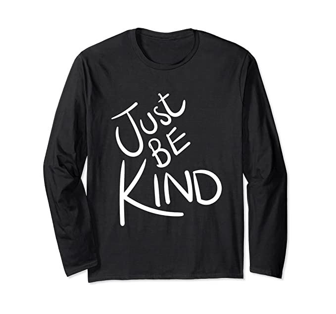 7dcce874 Amazon.com: Just Be Kind Shirt Kindness Tshirt Men Women Apparel Gift:  Clothing