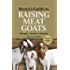 Storey's Guide to Raising Meat Goats, 2nd Edition: Managing, Breeding, Marketing (Storey's Guide to Raising)