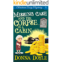 Missing Cash and the Corpse in a Cabin: A Molly Grey Christian Cozy Mystery (A Molly Grey Cozy Mystery Book 5)