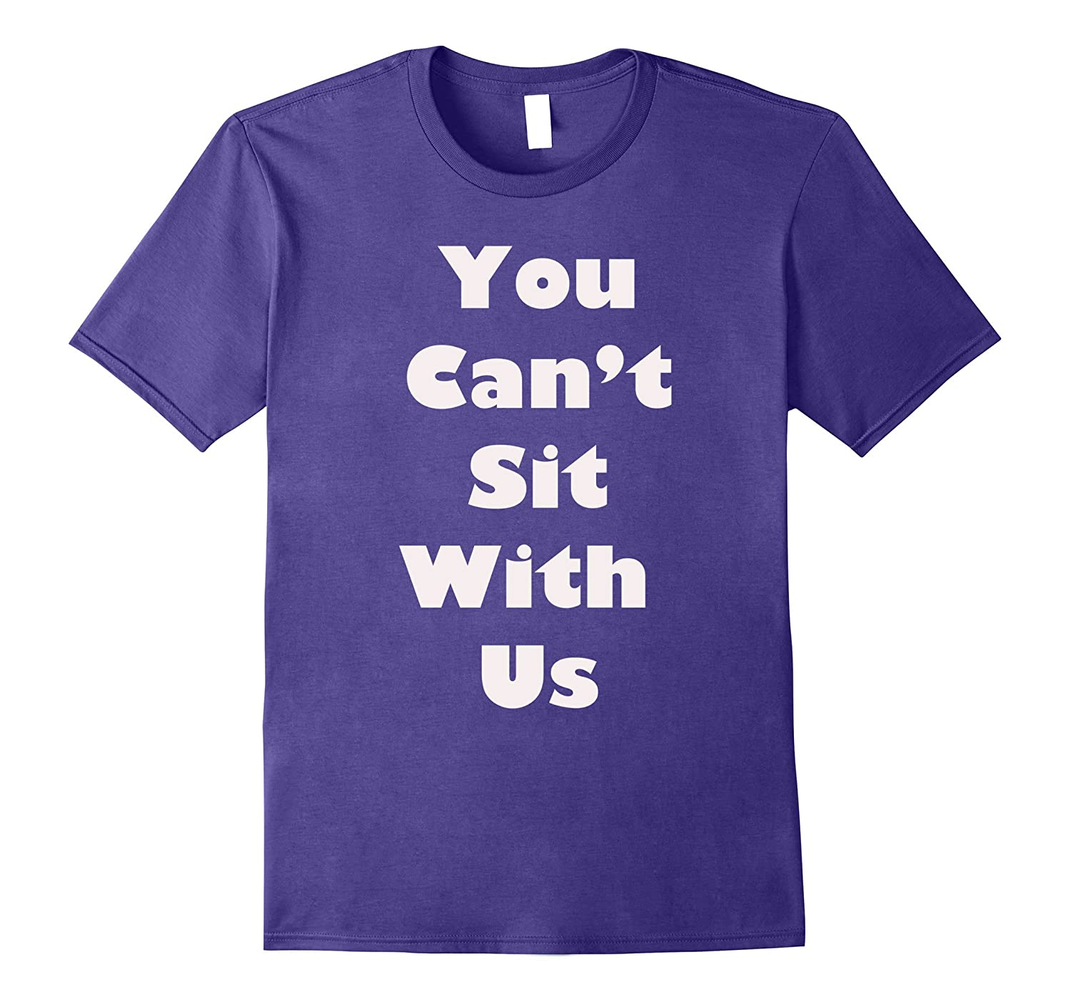 You Cant Sit With Us Tee Shirt-RT
