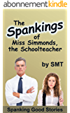 The Spankings of Miss Simmonds, the Schoolteacher: Even teachers can be taught... (English Edition)
