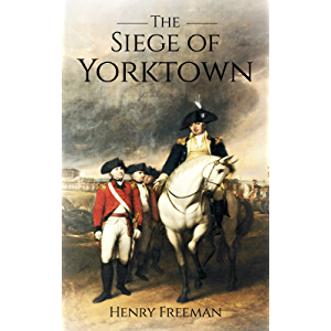 Siege of Yorktown: The Last Major Land Battle of the American Revolutionary War (Battle of Yorktown - Surrender at…