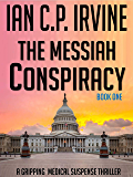 The Messiah Conspiracy - A Gripping Medical Suspense Thriller (Book One)